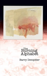 The Burning Alphabet ebook by Barry Dempster