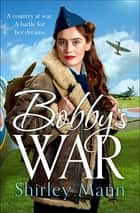 Bobby's War - An uplifting WWII story of women on the homefront. Winner of the RNA romantic saga award ebook by Shirley Mann