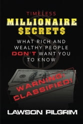 Timeless Millionaire Secrets - What Rich and Wealthy People Don't Want You To Know ebook by Lawson Pilgrim