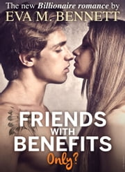 Friends with Benefits, only? - Part 2 ebook by Eva M. Bennett