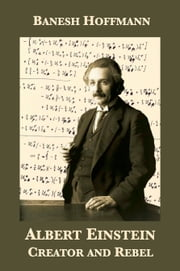 Albert Einstein: Creator and Rebel ebook by Banesh Hoffmann,Helen Dukas
