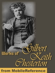 Works Of Gilbert Keith Chesterton: (350+ Works) Includes The Innocence Of Father Brown, The Man Who Was Thursday, Orthodoxy, Heretics, The Napoleon Of Notting Hill, What's Wrong With The World & More (Mobi Collected Works) ebook by G. K. (Gilbert Keith) Chesterton