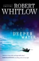 Deeper Water - A Tides of Truth Novel ebook by Robert Whitlow