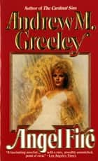 Angel Fire ebook by Andrew M. Greeley