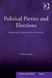 Political Parties and Elections - Legislating for Representative Democracy ebook by Dr Anika Gauja,Professor David Schultz