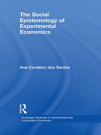 The Social Epistemology of Experimental Economics ebook by Ana Cordeiro dos Santos