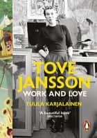 Tove Jansson - Work and Love ebook by Dr Tuula Karjalainen