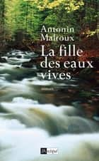 La fille des eaux vives ebook by Antonin Malroux