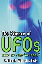 The Science of UFOs - An Astronomer Examines the Technology of Alien Spacecraft, How They Travel, and the Aliens Who Pilot Them ebook by William Alschuler