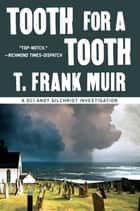 Tooth for a Tooth (A DCI Andy Gilchrist Investigation) ebook by T. Frank Muir