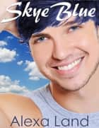 Skye Blue ebook by Alexa Land