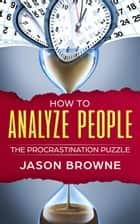 How to Analyze People The Procrastination Puzzle ebook by Jason Browne
