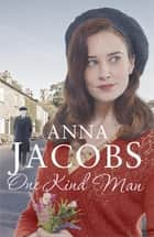 One Kind Man - Book 2 in the uplifting Ellindale Saga 電子書 by Anna Jacobs