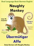Dual Language English German: Naughty Monkey Helps Mr. Carpenter - Übermütiger Affe hilft Herrn Tischler - Learn German Collection ebook by Colin Hann