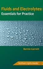 Fluids and Electrolytes - Essentials for Practice ebook by Bernie Garrett