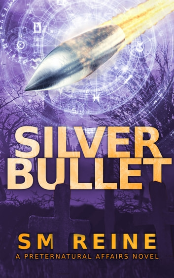 Silver Bullet - An Urban Fantasy Mystery ebook by SM Reine