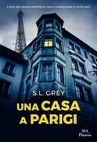 Una casa a Parigi ebook by S.L. Grey, Davide Musso