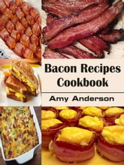 Bacon Recipes Cookbook ebook by Amy Anderson