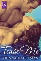 Tease Me ebook by Donna Kauffman