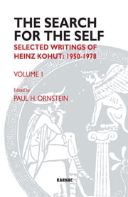 The Search for the Self: Selected Writings of Heinz Kohut 1978-1981 - Volume 1: Selected Writings of Heinz Kohut 1950-1978 ebook by Heinz Kohut,Paul Ornstein