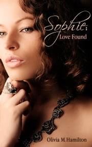 Sophie: Love Found ebook by Olivia M. Hamilton