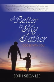 "A Letter to My Father - ""God be with you"" ebook by Edith Siega Lee"