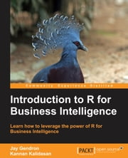 Introduction to R for Business Intelligence ebook by Jay Gendron,Kannan Kalidasan