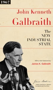 The New Industrial State ebook by John Kenneth Galbraith,Sean Wilentz,James K. Galbraith
