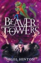 Beaver Towers ebook by Nigel Hinton