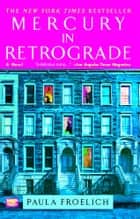 Mercury in Retrograde - A Novel ebook by Paula Froelich