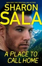 A Place to Call Home ebook by Sharon Sala