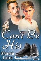 Can't Be His ebook by Shawn Lane