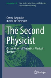 The Second Physicist - On the History of Theoretical Physics in Germany ebook by Christa Jungnickel, Russell McCormmach