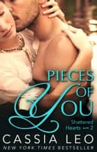 Pieces of You (Shattered Hearts 2) ebook by Cassia Leo