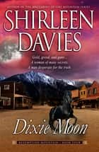 Dixie Moon ebook by Shirleen Davies