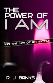 The Power of I AM and the Law of Attraction ebook by R.J. Banks