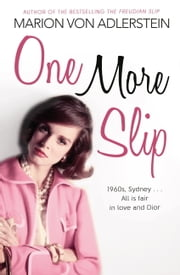 One More Slip - 1960s, Sydney...All is Fair in Love and Dior ebook by Marion Adlerstein