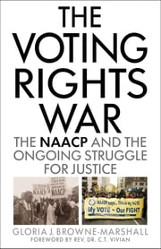 The Voting Rights War - The NAACP and the Ongoing Struggle for Justice ebook by Gloria J. Browne-Marshall,Rev. Dr. C. T. Vivian