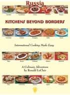 Kitchens Beyond Borders Russia ebook by Ronald LeClair