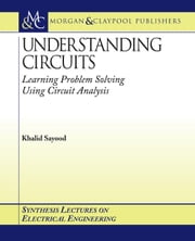 Understanding Circuits: Learning Problem Solving Using Circuit Analysis ebook by Sayood, Khalid