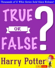Harry Potter - True or False? - GWhizBooks.com ebook by G Whiz