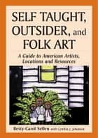 Self Taught, Outsider, and Folk Art ebook by Betty-Carol Sellen,Cynthia J. Johanson