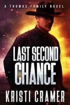 Last Second Chance (A Thomas Family Novel #2) ebook by Kristi Cramer