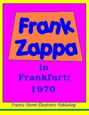 FRANK ZAPPA IN FRANKFURT , 1970 ebook by Hamit, Francis