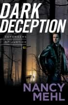 Dark Deception (Defenders of Justice Book #2) ebook by Nancy Mehl