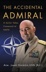 The Accidental Admiral - A Sailor Takes Command at NATO ebook by James Stavridis