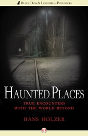 Haunted Places - True Encounters with the World Beyond ebook by Hans Holzer