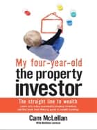 My Four-Year-Old The Property Investor - The Straight Line to Wealth ebook by Cam McLellan, Matthew Lewison