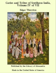 Castes and Tribes of Southern India, Volume IV of VII ebook by Edgar Thurston
