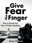 Give Fear the Finger ebook by Diane DiResta
